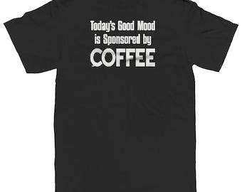 Today's Good Mood Is Sponsored By Coffee Funny Caffeine Addict Mocha Espresso Shot Roast Bean Grounds Men's T-shirt SF_0102