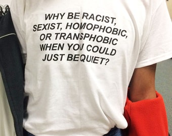 Why be Racist When You Could Just be Quiet Racism Shirt Tumblr Clothing Outfit, T-shirt Anti Homophobic LGBT Summer Tee Gay Pride Shirt