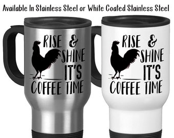 Travel Mug, Rise and Shine Its Coffee Time, Rooster, Chicken, Farm Life, Coffee Life, Chicken Life, Stainless Steel, 14 oz - Gift Idea