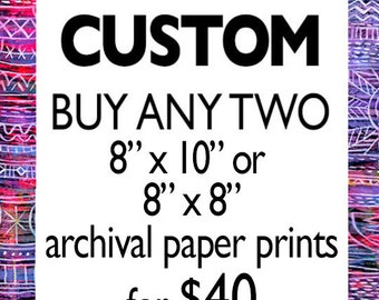 """Custom - Buy Any Two 8"""" x 10"""" or 8"""" x 8"""" paper prints for 40 dollars"""