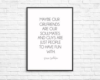 """Carrie Bradshaw Quote- """"Maybe Our Girlfriends Are Our Soulmates"""" SEX and the CITY Prints Digital Art"""