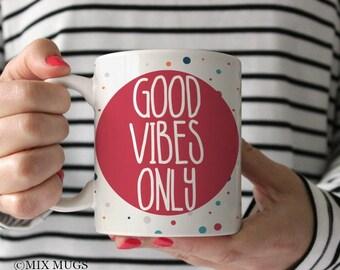 Good Vibes Only Mug, Inspirational Quote Mug, Positive Quote Mug, Mugs with Quotes, Mugs with Sayings, Mugs for Her, Polka Dot Mug Q6111