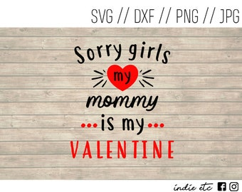 Sorry Girls My Mommy Is My Valentine Digital Art File (svg, dxf, png, jpeg)