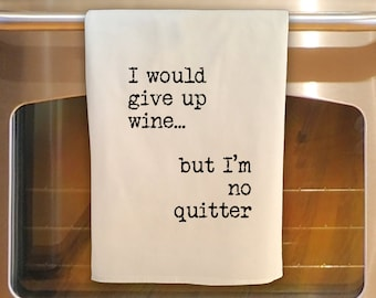 Flour Sack Tea Towel - GIVE UP WINE but No Quitter: Kitchen Towel
