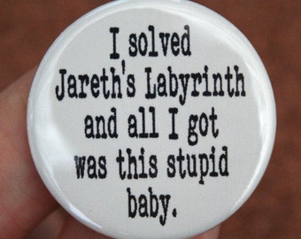 "I solved Jareth's Labyrinth and all I got was this stupid baby. 1.25"" button"