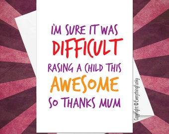 I'm Sure It Was Difficult Raising a Child This Awesome © / Mothers Day Card / Alternative Greeting Card / Card For Mom / Humorous