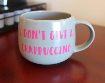 I Don't Give a Crappuccino // 16 oz Coffee Mug // Funny Mug // Gift Mug