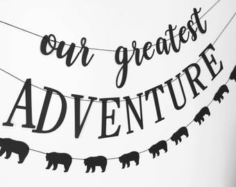 Our Greatest Adventure Banner -Our Greatest Adventure Sign - Adventure Banner- Our Greatest Adventure Baby Shower Decorations- Bear Banner