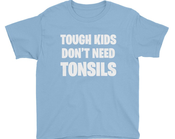 Tonsils Out Shirt, Tonsils Gone, Tonsils Removed, Tough Kids Don't Need Tonsils Funny Youth Short Sleeve T-Shirt