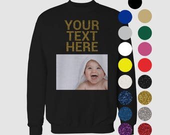 Put a photo on a sweatshirt, Custom Text, Glitter, Sayings, Custom Sweatshirt, Personalized Sweatshirt, Custom Gift Idea Men Women