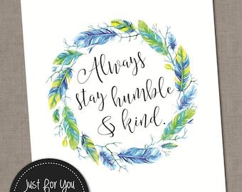 Always Stay Humble and Kind - Tim McGraw Lyrics Quote - YOU PRINT - 16x20 (8x10) Printable Wall Art Print Poster Sign - Home Decor