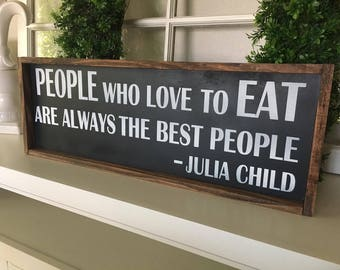 People Who Love To Eat Are Always The best ,Julia Child,Kitchen Decor,Julia Child Quote,Funny Kitchen sign,Rustic Kitchen,Farmhouse kitchen