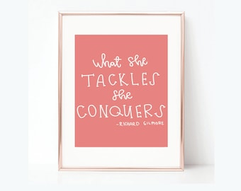 Printable Poster- What She Tackles She Conquers, Gilmore Girls Quote, Hand Lettering Printable