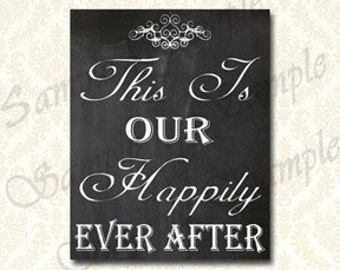 Chalkboard Wedding Sign, This Is Our Happily Ever After, DIY Printable 5x7 and 8x10, Chalkboard Instant Download - 185