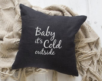 Pillow With Quote handmade from natural linen fabric.Decorative pillow with embroidered quote -Baby it's cold outside- pillows with words