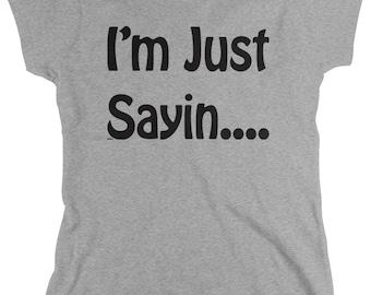 I'm Just Sayin...Ladie's T-Shirt, Slogans, Slang, Hip, Funny, Humor, Women's Just Sayin... Shirts AMD_NUM_4165
