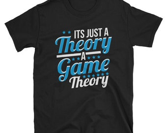 funny game theory shirt - game theory shirt -  mathematician shirt - Math humor tee -game theorists - math apparel - math theory