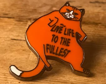 Fat Lazy Cat Live Life to the Fullest Hard Enamel Pin - Kitty Kitten Lapel Metal Funny Hipster Pusheen Hello Quote Words Word