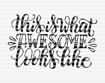 This is what awesome looks like - SVG - PDF - DXF -  hand drawn lettered cut file - graphic overlay