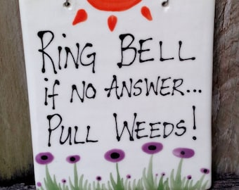 Ring bell if no answer pull weeds hanging ceramic sign