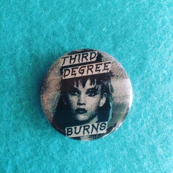 "Third Degree Burns 1.25"" button Fabulous Stains"