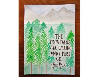 5x7 John Muir quote - The mountains are calling and I must go. Watercolor quote art nature quote