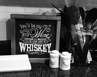 You'll be my glass of Wine I'll be your shot of Whiskey