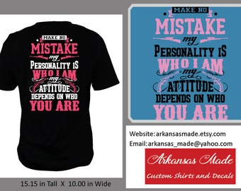 Make no mistake, my personality is who I am, my attitude depends on who you are shirt, southern shirt, country shirt, southern girl shirt
