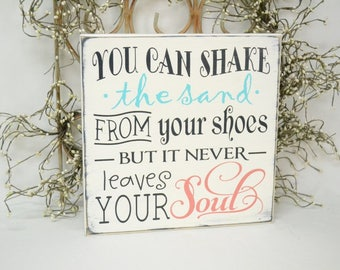 IN STOCK~    You can shake the sand from your shoes but it never leaves your soul 12x12 Solid Wood Sign Choose color & hanger