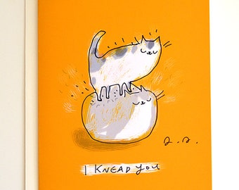 I Knead You - Funny Cat Card - Love Card