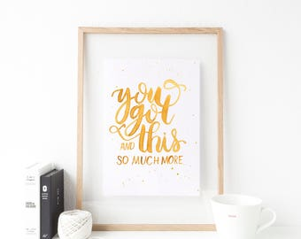 You got this and so much more Modern Calligraphy Quote Watercolor Brush Lettering Print 5x7 8x10