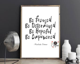 Michelle Obama quote-Be focused-determined-hopeful-empowered-Inspirational wall art-Democrat-motivational printable-feminist Inspirational