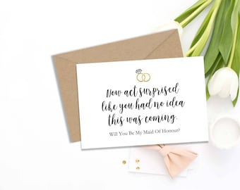 Maid of Honor Proposal Card,Will You Be My Maid of Honor Card, Funny Proposal Card, NOW ACT surprised card, Digital pdf file 2 SIZES