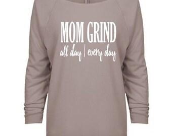 Mom Grind All Day Every Day - Raw edge Slouchy 3/4 sleeve off shoulder lightweight sweatshirt - Mom Life Shirt