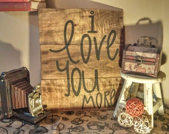 """Rustic """"I love you more"""" Reclaimed Wood Sign"""