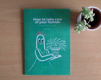 How to Take Care of your Human: A beginner's guide for Cacti (Self published), Saddle Stitched zine + Stickers!