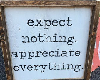 Expect nothing. Appreciate everything. Sign 12x12