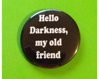 Hello Darkness Button or Bottle Opener