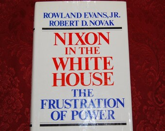 Nixon in the White House The Frustration of Power First Edition