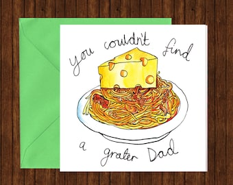 You couln't find a grater Dad,  a very cheesy pun card for Father's Day!