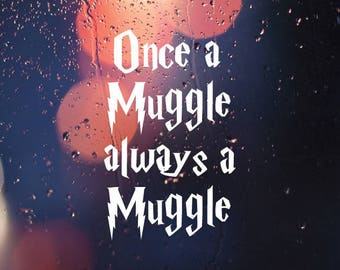 Harry Potter Muggle Decal Vinyl - Harry Potter Sticker - Muggle Decal - Once a Muggle Always a Muggle Decal - Harry Potter Decal Vinyl Gift