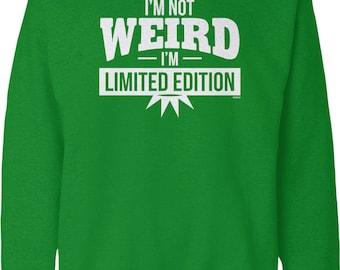 I'm Not Weird, I'm Limited Edition Crew Neck Sweatshirt, NOFO_01280