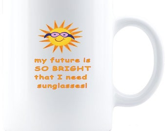 My Future Is SO BRIGHT Inspirational Mug - Great Gift Idea To Inspire