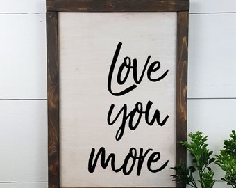 Love you more -  Wedding Sign - Love Sign - Farmhouse Style Sign - Custom Rustic Wooden Sign - Made to Order - Home Decor