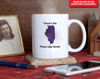 Illinois IL Coffee Mug Cup There's No Place Like Home Custom Location Color Gift Present Chicago, Peoria, Rockford, Champaign, Joliet