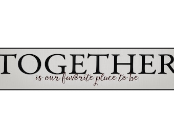 Together Is Our Favorite Place To Be Wood Wooden Sign 5x24