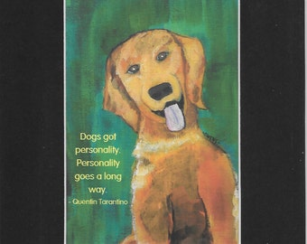 Dogs got personality.  Personality goes a long way. - Quentin Tarantino