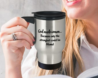 "Strong mom mug - Mothers Day Gift - Gift for mom ""God made women…only the strongest could be Moms"" - 14 oz Stainless Steel Travel Mug"
