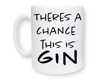 There's a Chance This Is...Mug, Gin, Whiskey, Rum, Vodka, Coffee, Tea, Cup