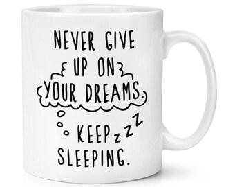Never Give Up On Your Dreams Keep Sleeping 10oz Mug Cup